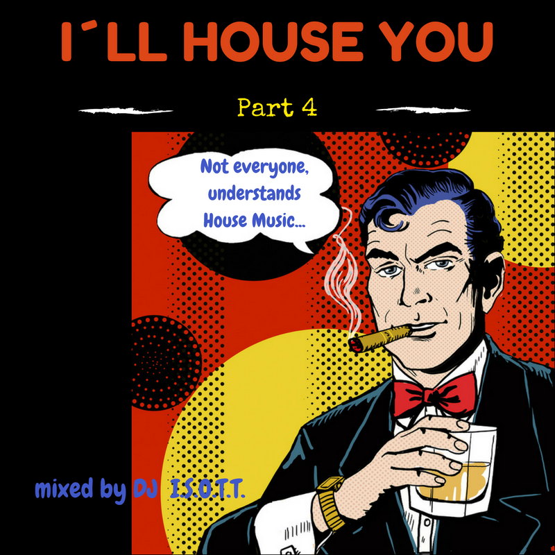 I´ll HOUSE YOU   Part 4