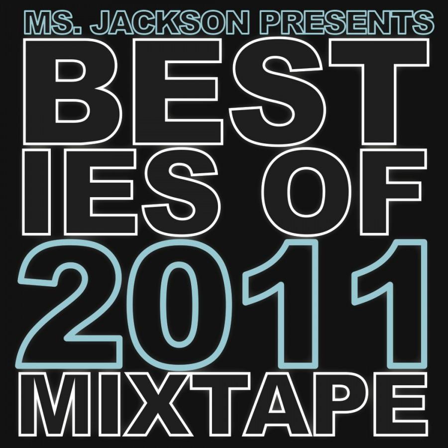 Ms. Jackson Presents Besties Of 2011 Mixtape