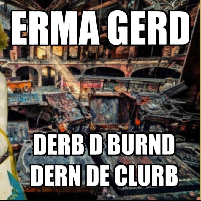 Ermahgerd Dub D Bernd Dern Da Clerb
