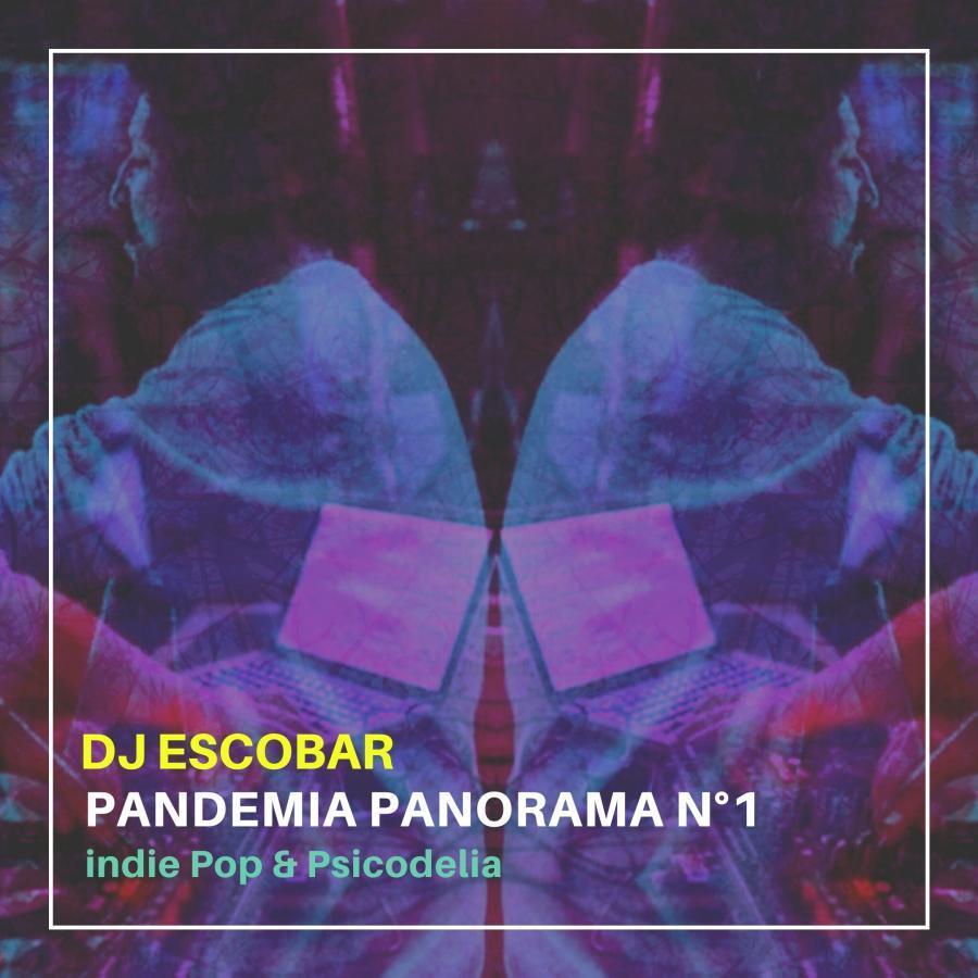 Dj Escobar. 2020.07.25 #PandemiaPanorama N°1 (Indie, Pop & PSicodelia)