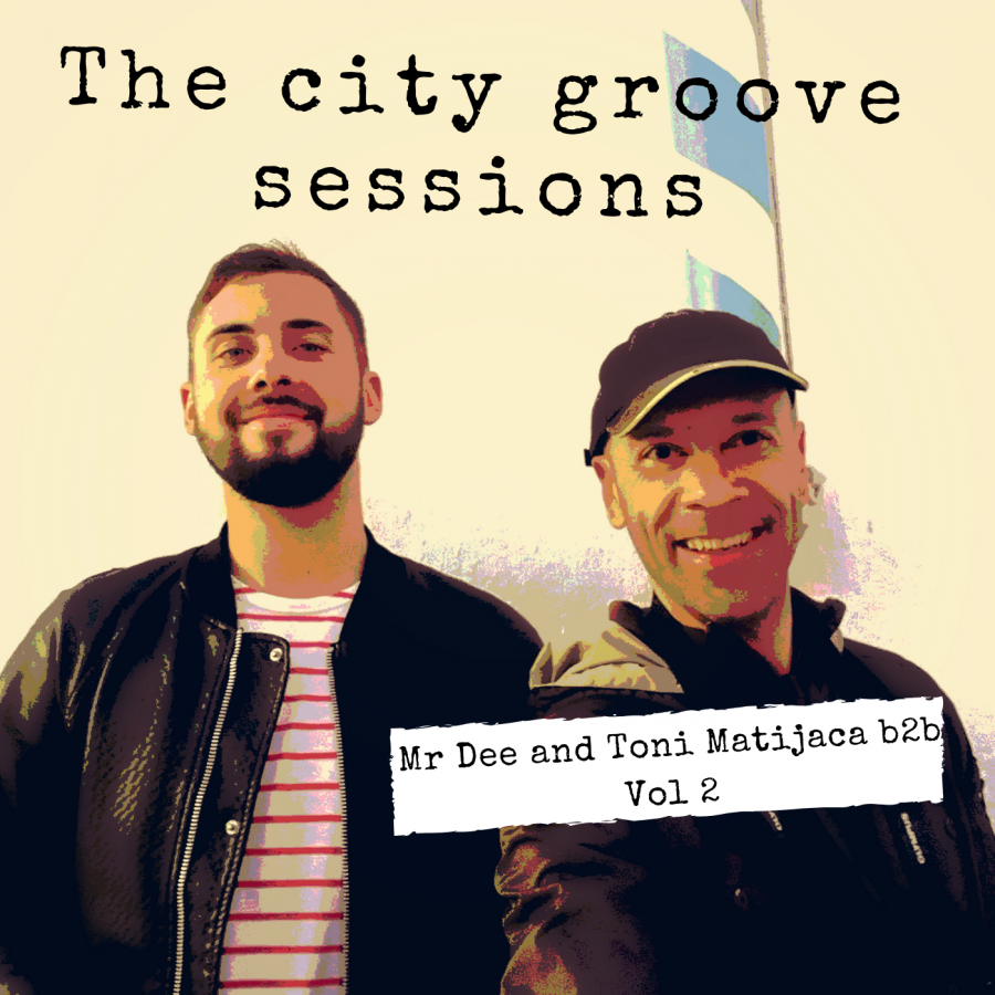 The City Groove Sessions - Mr Dee and Toni Matijaca b2b