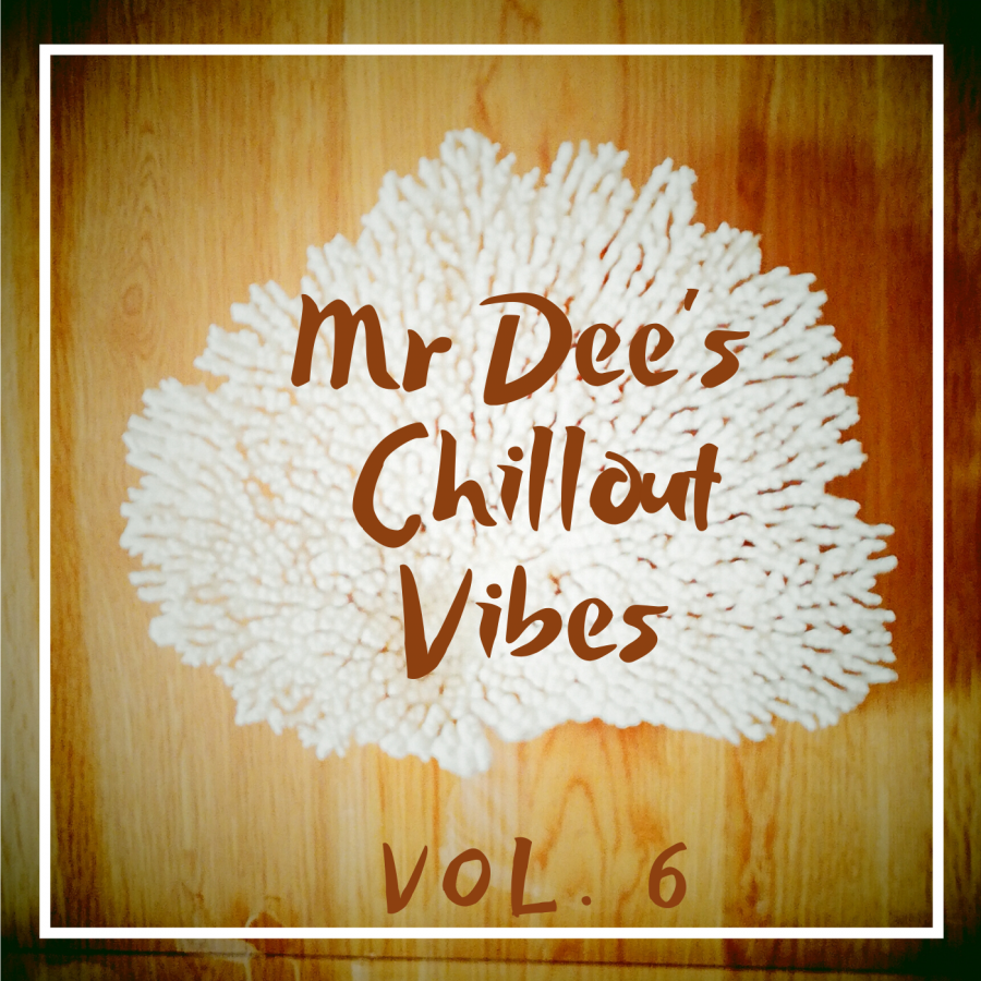 Mr Dee's Chillout Vibes Vol. 6