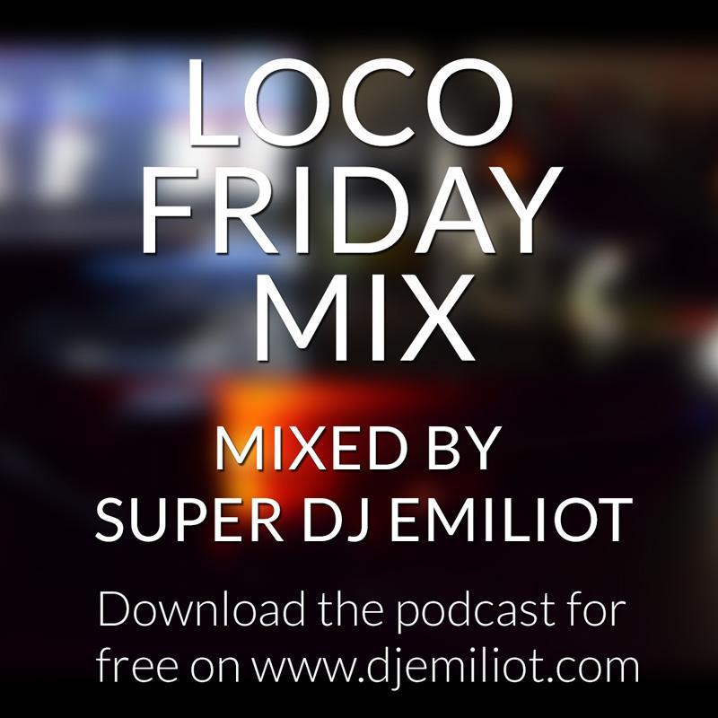 Loco Friday Mix 6 - DJEmiliot - Serato DJ Playlists