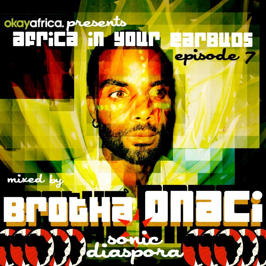 Africa In Your Earbuds #7: Brotha Onaci - Sonic Diaspora