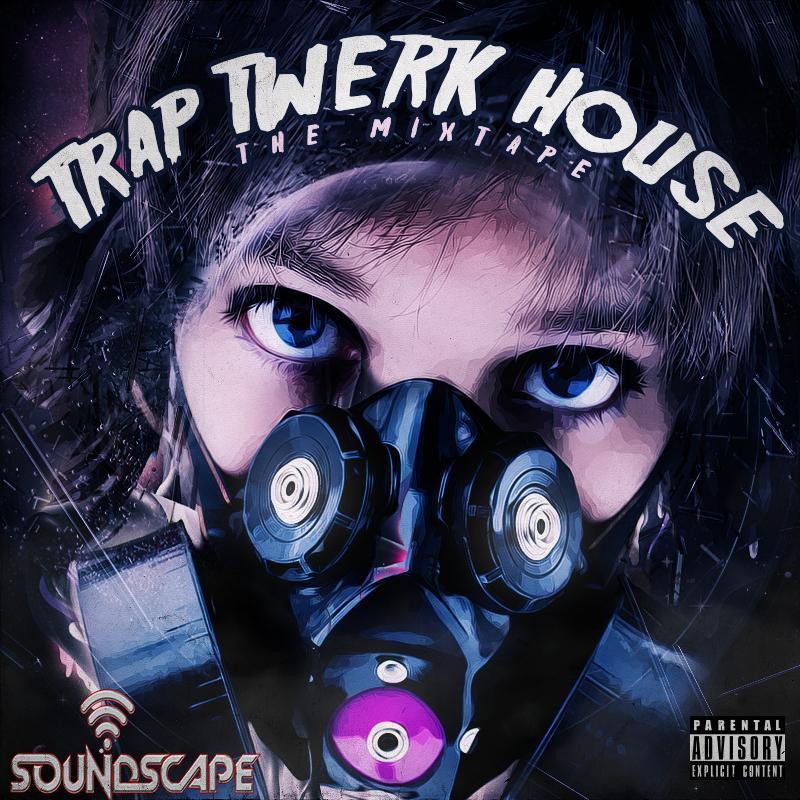 Trap TWERK House ( The Mixtape)