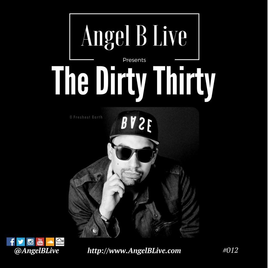 Angel B Live Presents The Dirty Thirty Episode 012