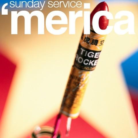 Sunday Service- 'merica 7/3/11