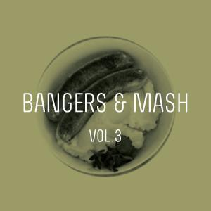 Bangers & Mash Vol.3