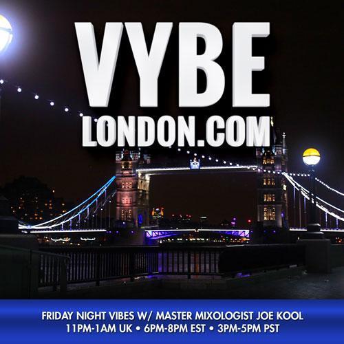 VYBELONDON 8-10-18 Friday Night Vibes w/Master Mixologist Joe Kool