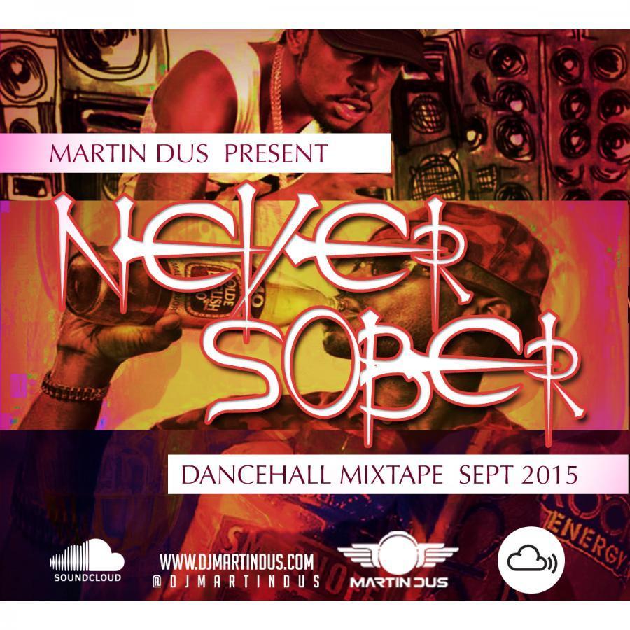 Never Sober (Dancehall Mix Sept 2015)