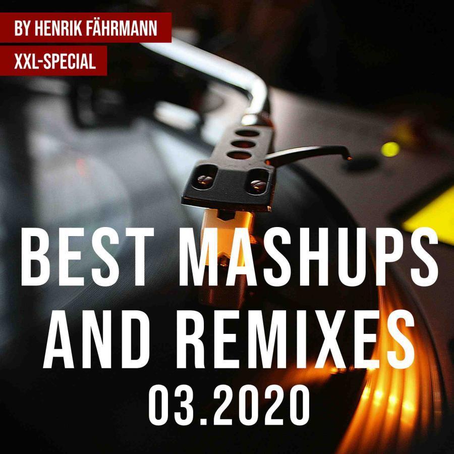 Best Mashups and Remixes 03.2020 by Henrik Fährmann