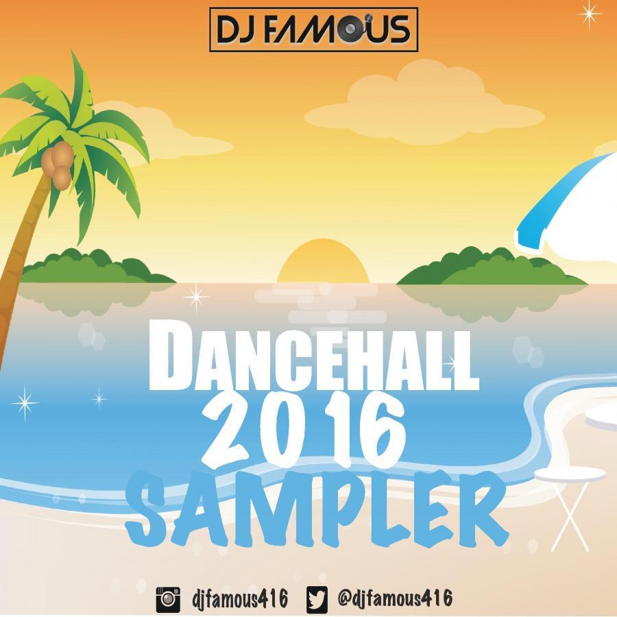 Dancehall Sampler 2016 - DJ FAMOUS416 - Serato DJ Playlists