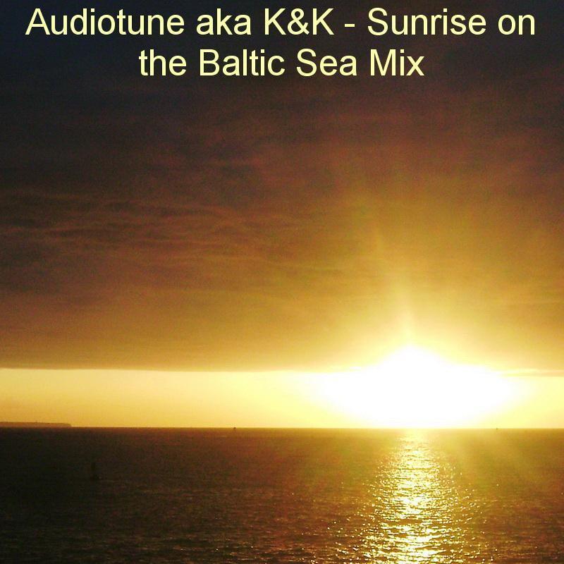 Audiotune aka K&K - Sunrise on the Baltic Sea Mix