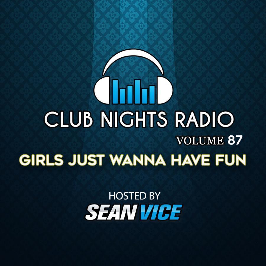 Club Nights Radio vol 87 Girls Wanna Have Fun