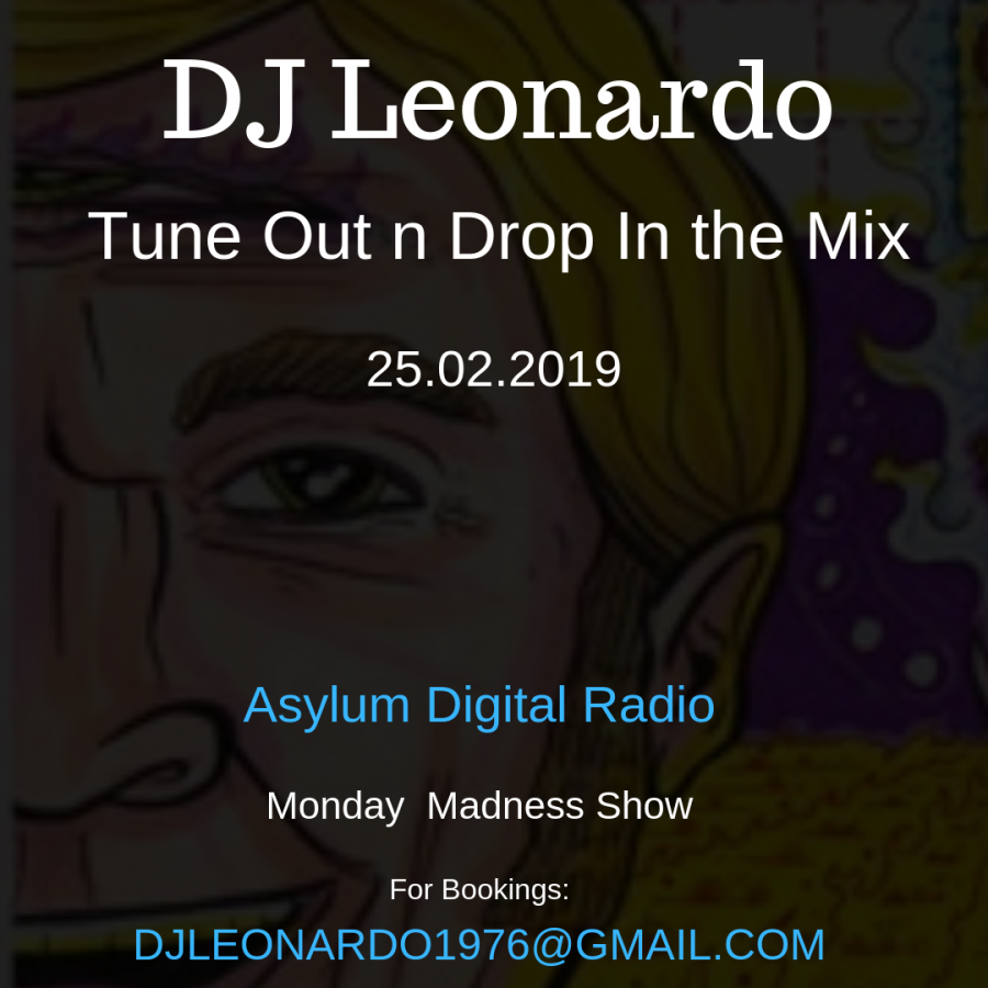 DJ Leonardo in the Tune Out n Drop In Mix - Monday Madness Show - Asylum Digital radio 25/02/2019