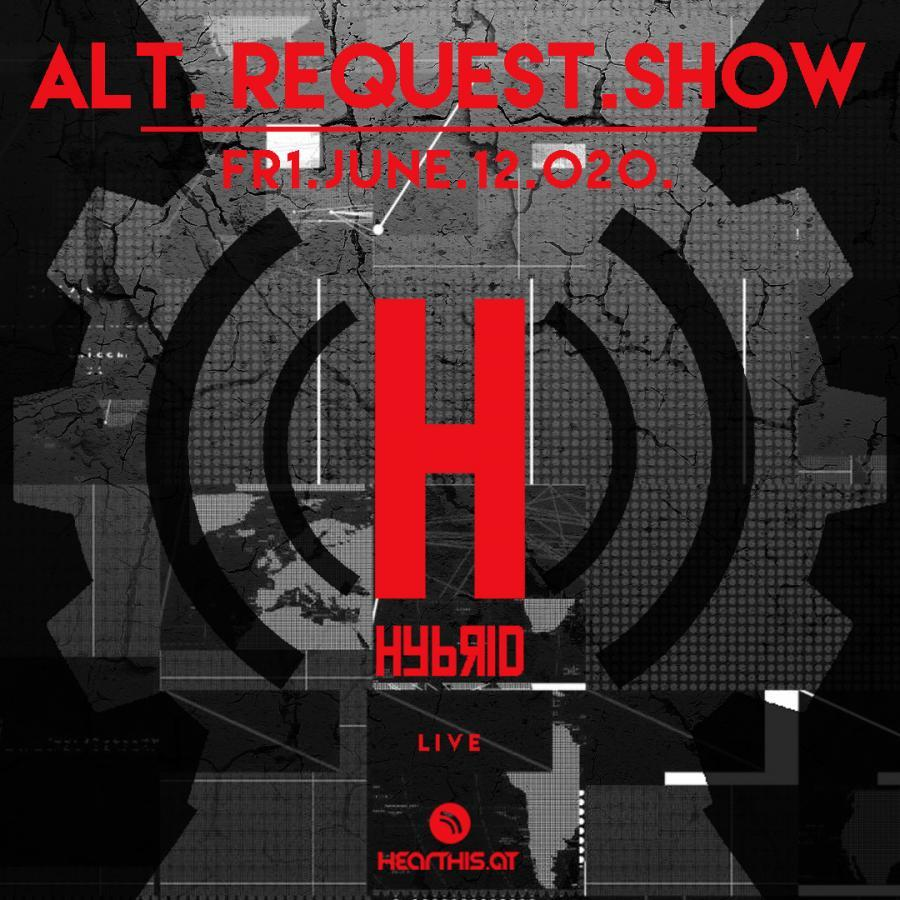 HYBRID // Alt. Request Live-To-There :: Fri.June.12.020. ::