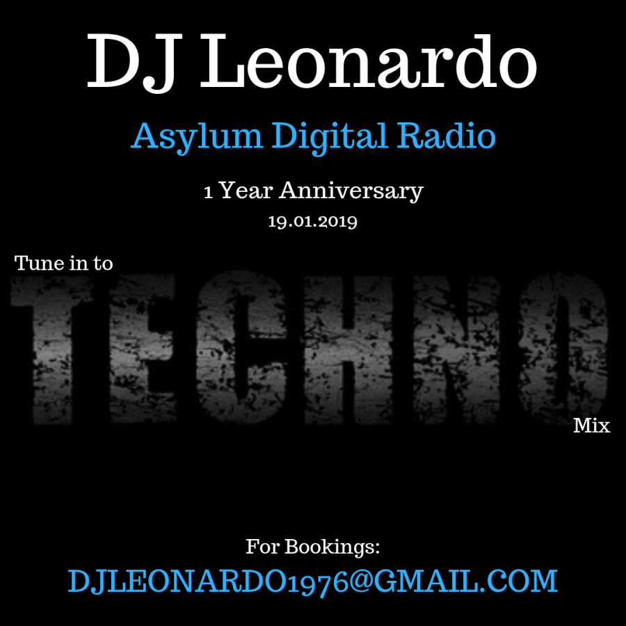 DJ Leonardo - Tune into Techno show for the Asylum Digital Radio 1 Year Anniversary party 19/01/2019