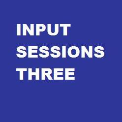 Input Sessions Three