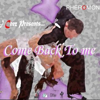 DJ Ceez Presents...Pheromone...Come Back To Me