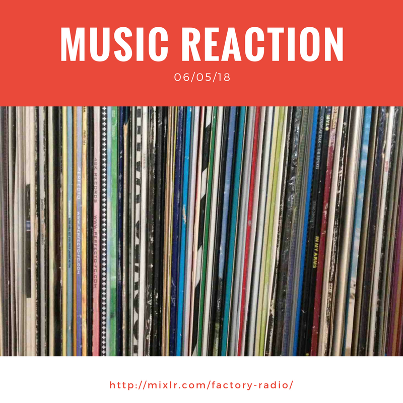 Music Reaction 06/05/2018
