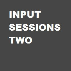 Input Sessions Two