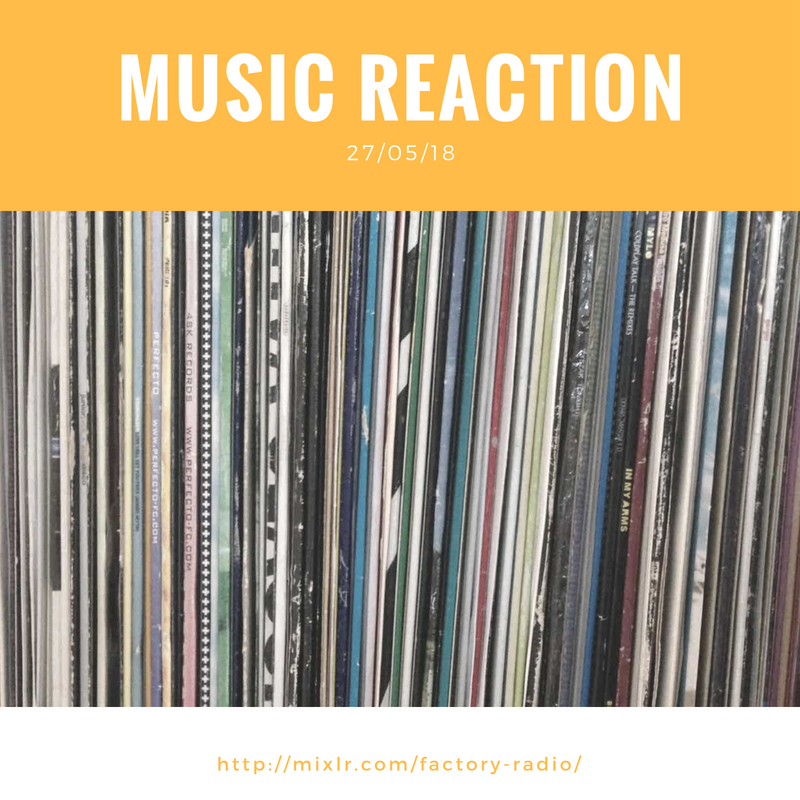 Music Reaction 27/05/2018