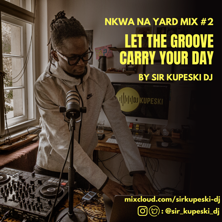 Let The Groove Carry Your Day – Nkwa Na Yard, Mix #2