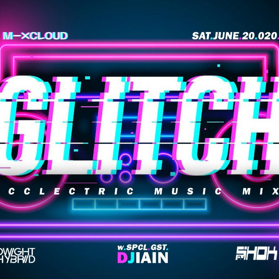 GLITCH // Live-To-There w/spcl.gst. DJ IAIN :: Sat.June.20.020. ::