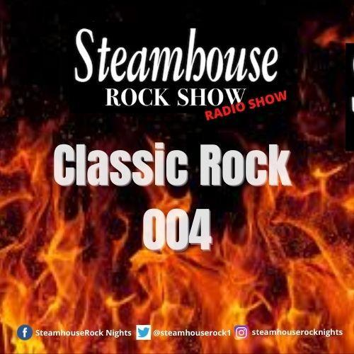 Steamhouse Rock Show - The Classic Rock Series 004