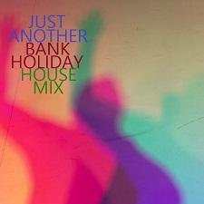 Just Another Bank Holiday House Mix