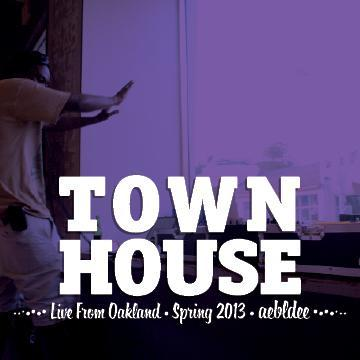 Town House: Live from Oakland -Spring 2013-