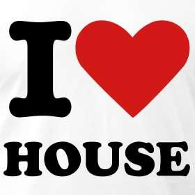House is what i love