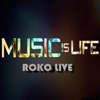 MUSIC IS LIFE...ROKO LIVE..